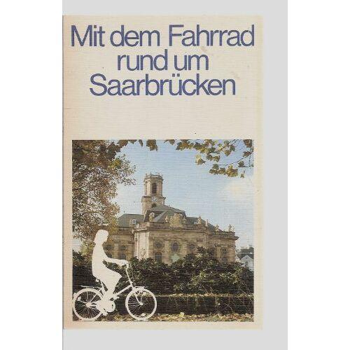 - Mit dem Fahrrad rund um Saarbrücken. 28 ausgewählte Radtouren - Preis vom 22.10.2021 04:53:19 h