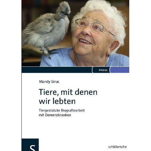 Mandy Giruc - Tiere, mit denen wir lebten: Tiergestützte Biografiearbeit mit Demenzkranken - Preis vom 30.07.2021 04:46:10 h