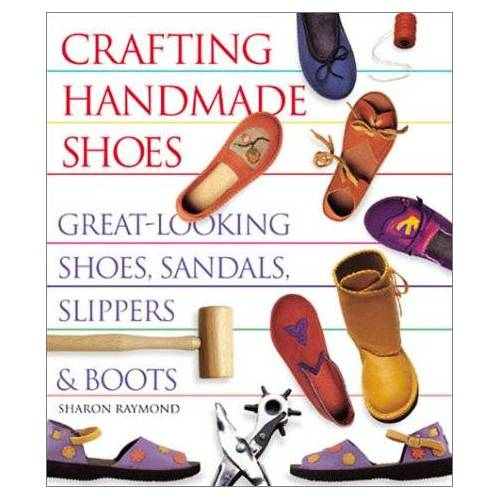Sharon Raymond - Crafting Handmade Shoes: Great-Looking Shoes, Sandals, Slippers & Boots: Great Looking Shoes, Sandals, Slippers and Boots - Preis vom 13.06.2021 04:45:58 h