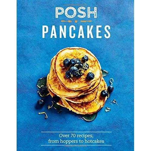 Sue Quinn - Posh Pancakes: Over 70 recipes, from hoppers to hotcakes - Preis vom 30.07.2021 04:46:10 h