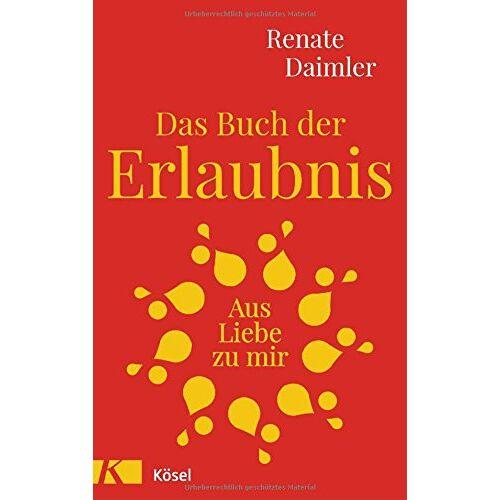 Renate Daimler - Das Buch der Erlaubnis: Aus Liebe zu mir - Preis vom 20.06.2021 04:47:58 h