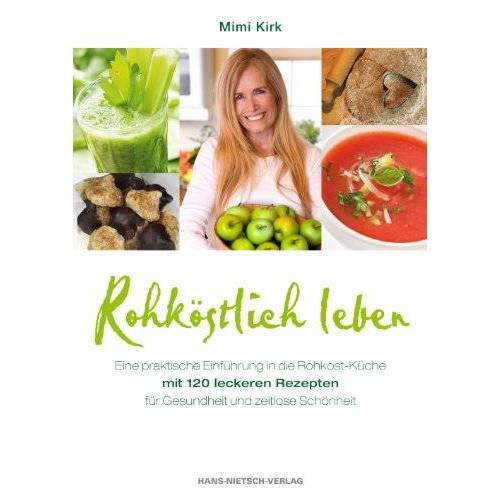 Mimi Kirk - Rohköstlich leben - Leckere Rohkost-Rezepte für Gesundheit und zeitlose Schönheit - Preis vom 10.09.2021 04:52:31 h