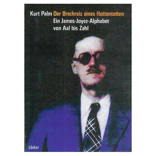Kurt Palm - Der Brechreiz eines Hottentotten. Ein James-Joyce-Alphabet von Aal bis Zahl - Preis vom 14.06.2021 04:47:09 h