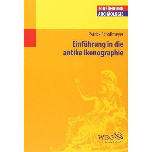Patrick Schollmeyer - Einführung in die antike Ikonographie - Preis vom 09.06.2021 04:47:15 h