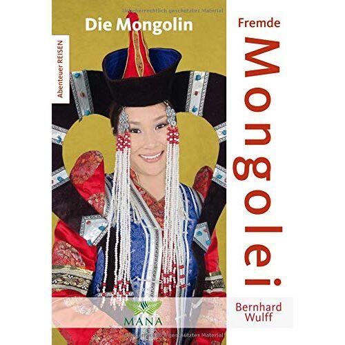 Bernhard Wulff - Fremde Mongolei: Die Mongolin (Abenteuer REISEN) - Preis vom 11.06.2021 04:46:58 h