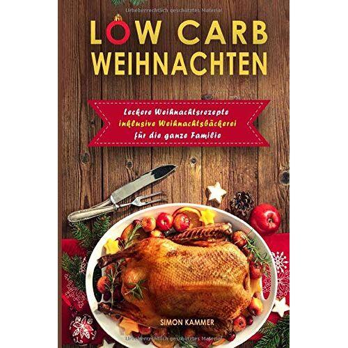 Simon Kammer - Low Carb Weihnachten Leckere Weihnachtsrezepte inklusive Weihnachtsbäckerei für die ganze Familie - Preis vom 13.06.2021 04:45:58 h