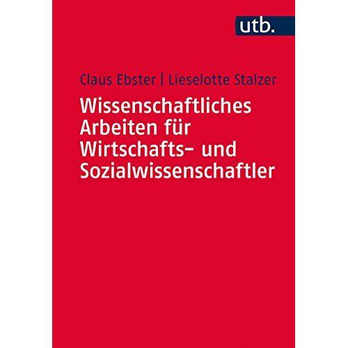 Claus Ebster - Wissenschaftliches Arbeiten für Wirtschafts- und Sozialwissenschaftler - Preis vom 21.06.2021 04:48:19 h