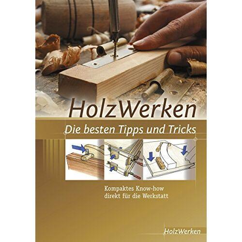 HolzWerken - HolzWerken Die besten Tipps und Tricks: Kompaktes Know-how direkt für die Werkstatt - Preis vom 21.06.2021 04:48:19 h