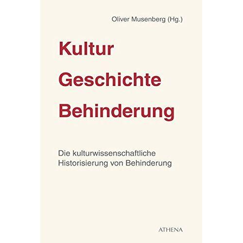 Oliver Musenberg - Kultur - Geschichte - Behinderung: Die kulturwissenschaftliche Historisierung von Behinderung - Preis vom 26.07.2021 04:48:14 h