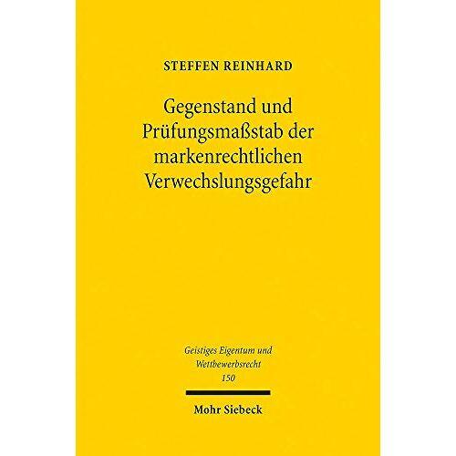 Reinhard Steffen - Gegenstand und Prüfungsmaßstab der markenrechtlichen Verwechslungsgefahr (Geistiges Eigentum und Wettbewerbsrecht, Band 150) - Preis vom 21.06.2021 04:48:19 h
