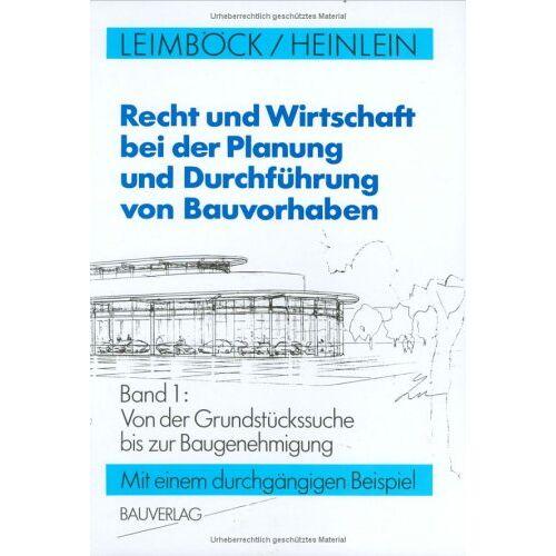 Egon Leimböck - Recht und Wirtschaft bei der Planung und Durchführung von Bauvorhaben, Bd.1, Von der Grundstückssuche bis zur Baugenehmigung - Preis vom 15.06.2021 04:47:52 h