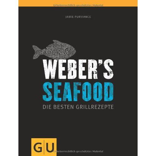 Jamie Purviance - Weber's Seafood: Die besten Grillrezepte (GU Weber Grillen) - Preis vom 15.06.2021 04:47:52 h