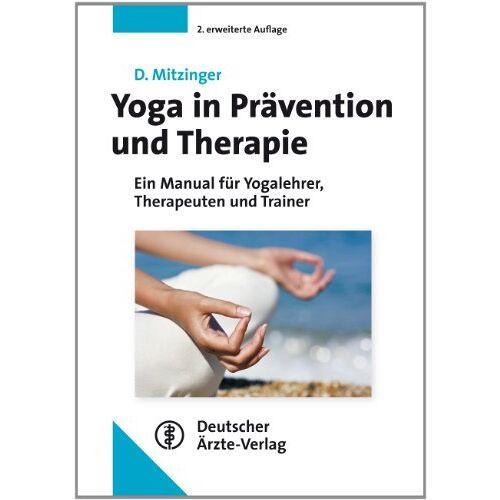 Dietmar Mitzinger - Yoga in Prävention und Therapie: Ein Manual für Yogalehrer, Therapeuten und Trainer - Preis vom 15.09.2021 04:53:31 h