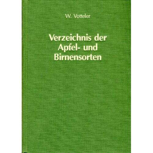 Willi Votteler - Verzeichnis der Apfel- und Birnensorten: Mit 1360 Sortenbeschreibungen, 3340 Doppelnamen - Preis vom 12.06.2021 04:48:00 h
