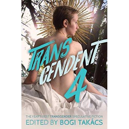 Bogi Takács - Transcendent 4: The Year's Best Transgender Speculative Fiction - Preis vom 22.06.2021 04:48:15 h