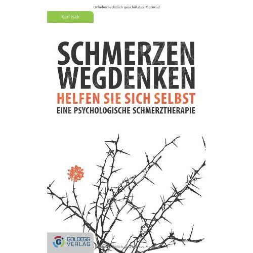 Karl Isak - Schmerzen wegdenken: Helfen Sie sich selbst. Eine psychologische Schmerztherapie - Preis vom 14.10.2021 04:57:22 h
