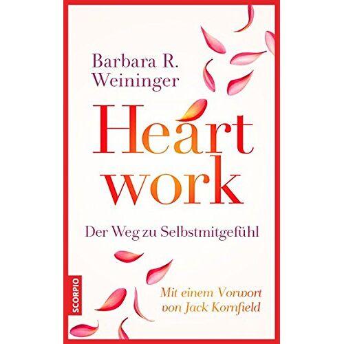 Weininger, Barbara R. - Heartwork - Der Weg zu Selbstmitgefühl: Mit einem Vorwort von Jack Kornfield - Preis vom 13.09.2021 05:00:26 h