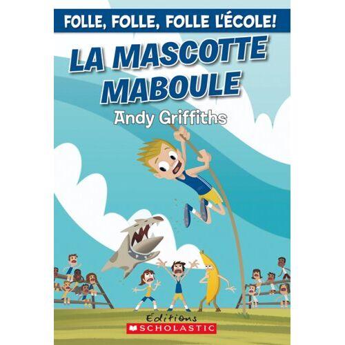 Andy Griffiths - La Mascotte Maboule (Folle, Folle, Folle L'Ecole!) - Preis vom 12.06.2021 04:48:00 h