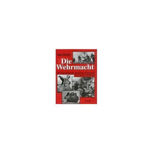 John Pimlott - Die Wehrmacht. Die Geschichte der deutschen Wehrmacht im Zweiten Weltkrieg - Preis vom 09.06.2021 04:47:15 h