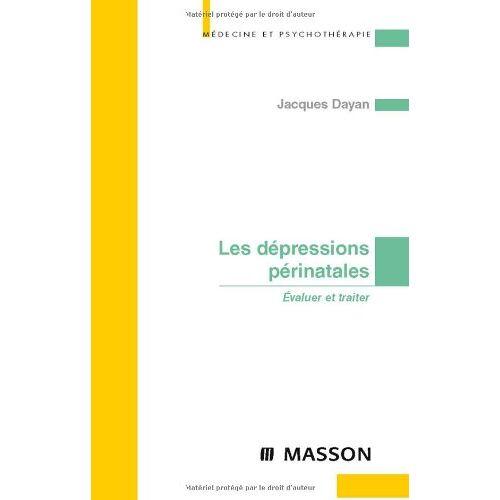 Jacques Dayan - Les dépressions périnatales (Médecine et psychothérapie) - Preis vom 10.09.2021 04:52:31 h