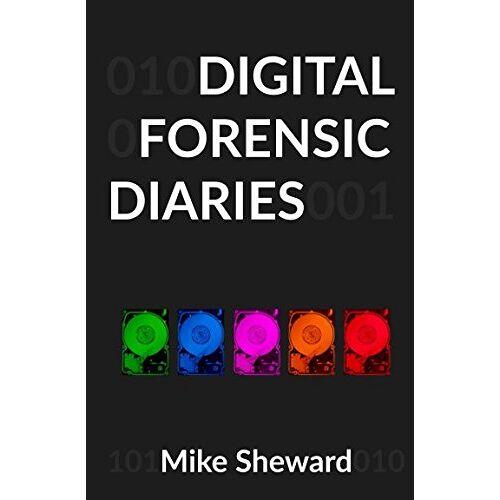 Mike Sheward - Digital Forensic Diaries - Preis vom 01.08.2021 04:46:09 h
