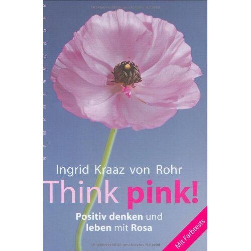 Ingrid Kraaz von Rohr - Think pink!: Positiv denken und leben mit Rosa - Mit Farbtests - Preis vom 15.06.2021 04:47:52 h