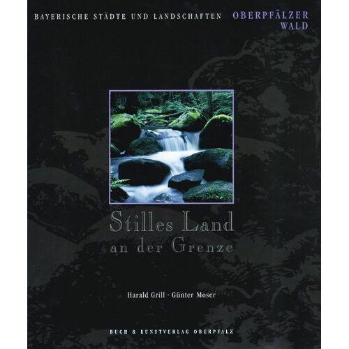 Harald Grill - Stilles Land an der Grenze: Oberpfälzer Wald - Preis vom 17.05.2021 04:44:08 h