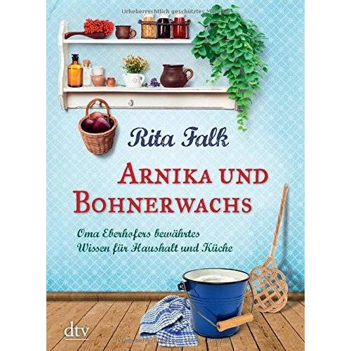 Rita Falk - Arnika und Bohnerwachs: Oma Eberhofers bewährtes Wissen für Haushalt und Küche - Preis vom 13.06.2021 04:45:58 h