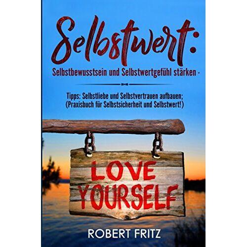 Robert Fritz - Selbstwert: Selbstbewusstsein und Selbstwertgefühl stärken - Tipps: Selbstliebe und Selbstvertrauen aufbauen; (Praxisbuch für Selbstsicherheit und Selbstwert!) - Preis vom 15.09.2021 04:53:31 h