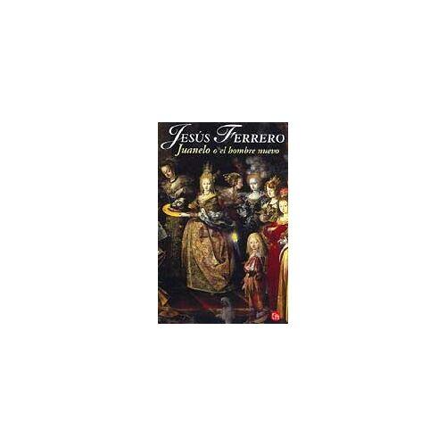 Jesus Ferrero Perez - JUANELO O EL HOMBRE NUEVO PDL JESUS FERRERO - Preis vom 13.06.2021 04:45:58 h