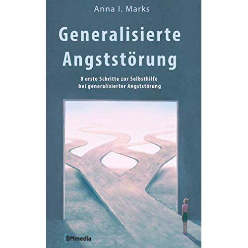Marks, Anna I. - Generalisierte Angststörung: 8 erste Schritte zur Selbsthilfe bei generalisierter Angststörung - Preis vom 28.07.2021 04:47:08 h