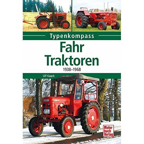 Ulf Kaack - Fahr-Traktoren: 1938-1968 (Typenkompass) - Preis vom 24.07.2021 04:46:39 h