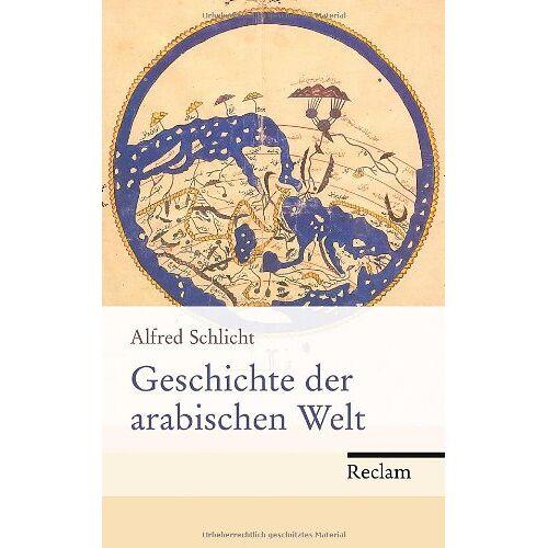 Alfred Schlicht - Geschichte der arabischen Welt - Preis vom 18.06.2021 04:47:54 h