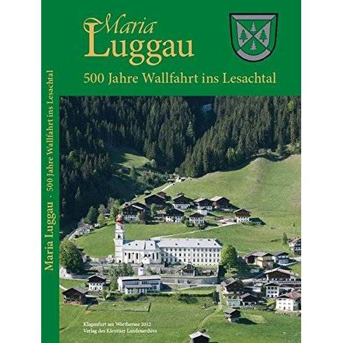 Wilhelm Wadl - Maria Luggau: 500 Jahre Wallfahrt ins Lesachtal. 1513-2013 - Preis vom 22.06.2021 04:48:15 h