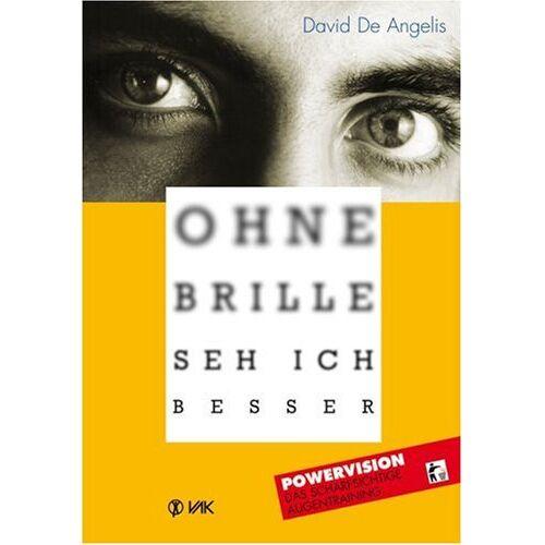 David De Angelis - Ohne Brille seh ich besser: Powervision. Das scharfsichtige Augentraining - Preis vom 19.06.2021 04:48:54 h