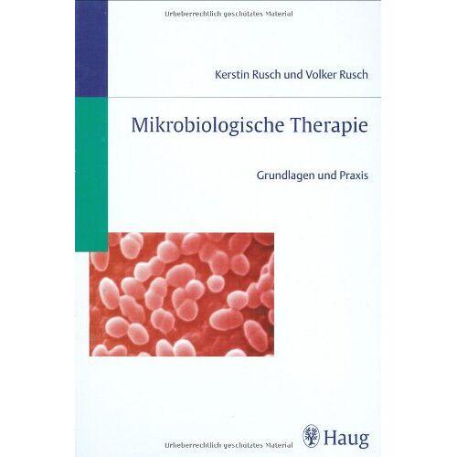 Kerstin Rusch - Mikrobiologische Therapie: Grundlagen und Praxis - Preis vom 24.07.2021 04:46:39 h