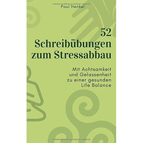Paul Henkel - 52 Schreibübungen zum Stressabbau: Mit Achtsamkeit und Gelassenheit zu einer gesunden Life Balance - Preis vom 23.07.2021 04:48:01 h