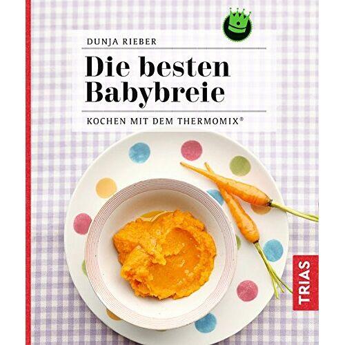 Dunja Rieber - Die besten Babybreie: Kochen mit dem Thermomix® - Preis vom 25.10.2021 04:56:05 h