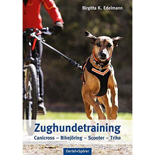 Birgitta K. Edelmann - Zughundetraining. Canicross - Bikejöring - Scooter - Trike - Preis vom 31.07.2021 04:48:47 h