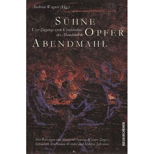Andreas Wagner - Sühne, Opfer, Abendmahl. Vier Zugänge zum Verständnis des Abendmahls - Preis vom 11.10.2021 04:51:43 h