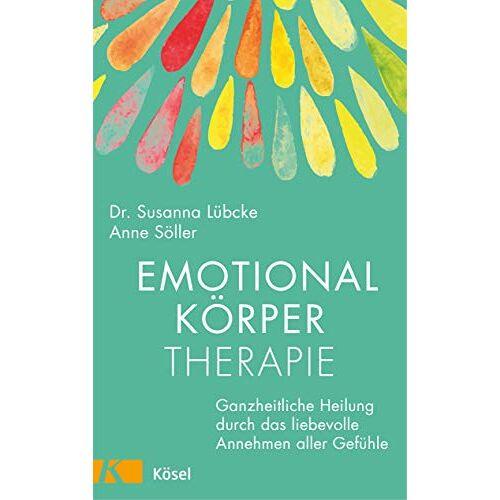 Susanna Lübcke - Emotionalkörper-Therapie: Ganzheitliche Heilung durch das liebevolle Annehmen aller Gefühle - Preis vom 12.10.2021 04:55:55 h