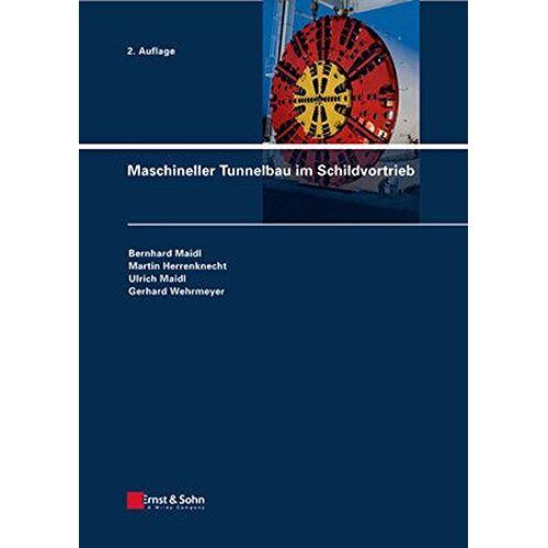 Bernhard Maidl - Maschineller Tunnelbau im Schildvortrieb - Preis vom 13.06.2021 04:45:58 h