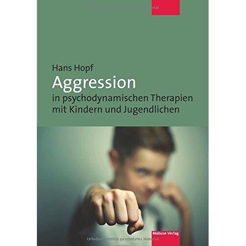 Hans Hopf - Aggression in psychodynamischen Therapien mit Kindern und Jugendlichen - Preis vom 24.07.2021 04:46:39 h