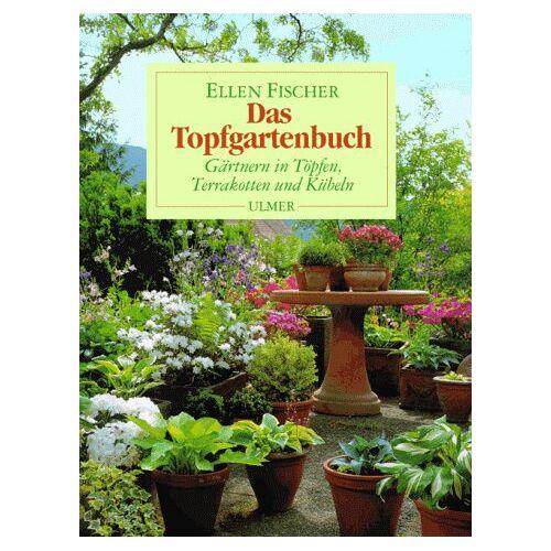 Ellen Fischer - Das Topfgartenbuch. Gärtnern in Töpfen, Terrakotten und Kübeln - Preis vom 13.09.2021 05:00:26 h