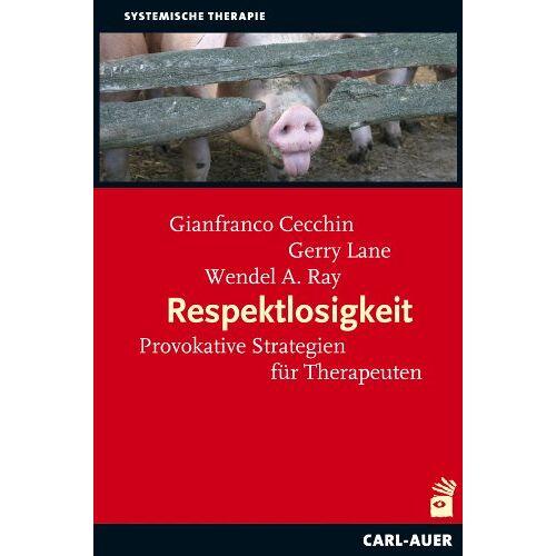 Gianfranco Cecchin - Respektlosigkeit: Provokative Strategien für Therapeuten - Preis vom 24.07.2021 04:46:39 h