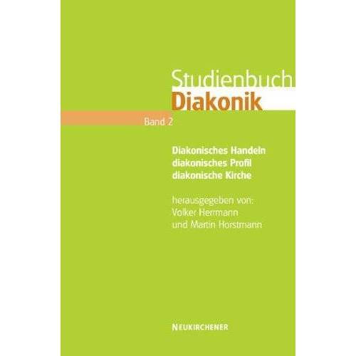 Volker Herrmann - Studienbuch Diakonik. Band 2: Diakonisches Handeln - diakonisches Profil - diakonische Kirche - Preis vom 23.09.2021 04:56:55 h