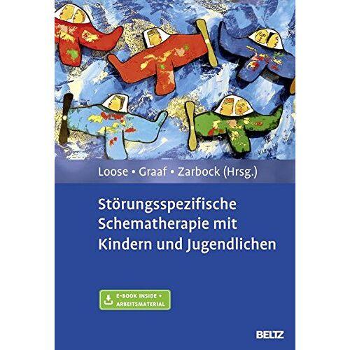 Christof Loose - Störungsspezifische Schematherapie mit Kindern und Jugendlichen: Mit E-Book inside und Arbeitsmaterial - Preis vom 01.08.2021 04:46:09 h