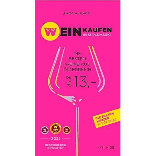Alexander Jakabb - Weinkaufen im Supermarkt 2021: Die besten Weine aus Österreich bis € 13,-: Die 600 besten österreichischen Weine bis EUR 13,- - Preis vom 19.06.2021 04:48:54 h