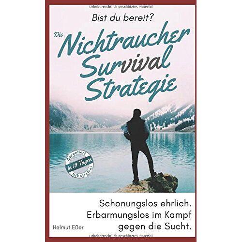 Helmut Eßer - Die Nichtraucher Survival Strategie: Garantiert Nikotinfrei in 10 Tagen - Preis vom 22.06.2021 04:48:15 h