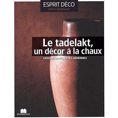 Solène Delahousse - Le tadelakt, un décor à la chaux - Preis vom 12.06.2021 04:48:00 h
